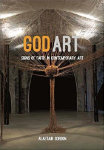 God Art: Signs of Faith in Contemporary Art